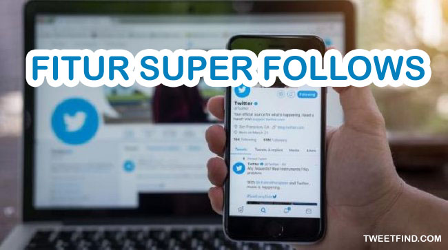 Megenal Fitur Terbaru Twitter yaitu Fitur Super Follows